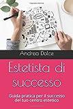 Estetista di successo: Guida pratica per il successo del tuo centro estetico