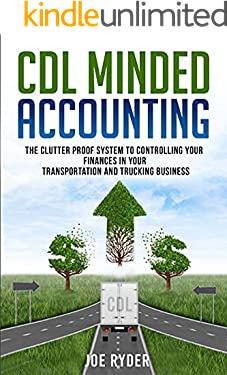 CDL Minded Accounting: The Clutter Proof System to Controlling your Finances in your Transportation and Trucking Business