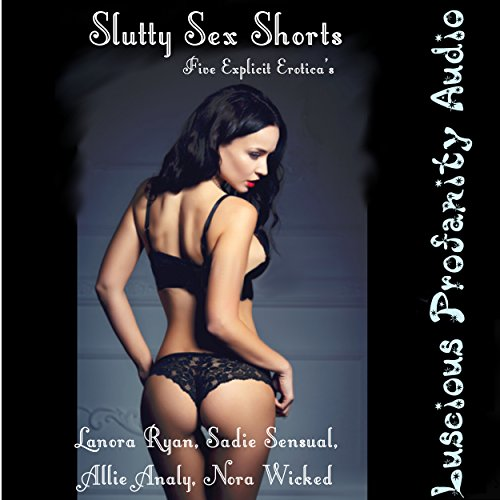 Slutty Sex Shorts: 5 Explicit Eroticas audiobook cover art