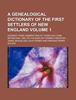 A Genealogical Dictionary of the First Settlers of New England Volume 1; Showing Three Generations of Those Who Came Befor...