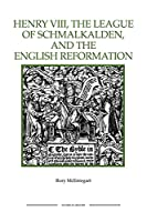 Henry VIII, the League of Schmalkalden, and the English Reformation (Royal Historical Society Studies in History)