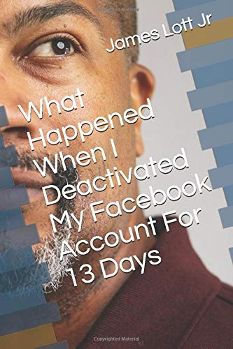What Happened When I Deactivated My Facebook Account For 13 Days
