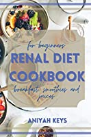 Renal Diet Cookbook for Beginners: The perfect renal diet guide for beginners. With a collection of tasty breakfasts that requires small amounts of effort and that gives you the right start to your day. In case of kidney diseases or diabetes, a low potass