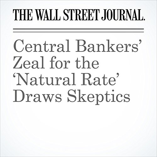 Central Bankers' Zeal for the 'Natural Rate' Draws Skeptics cover art