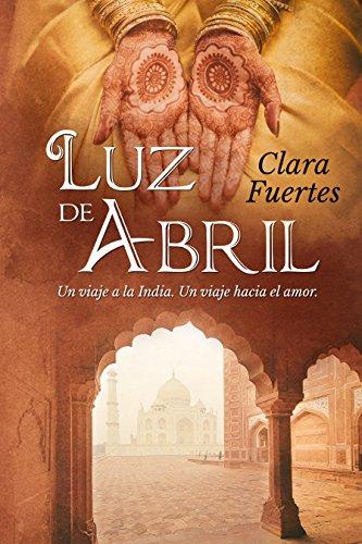 Luz de Abril: Un viaje a la India. Un viaje hacia el amor