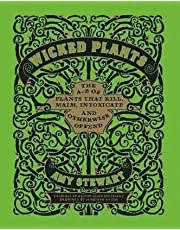 Stewart, A: Wicked Plants: The A-Z of Plants That Kill, Maim, Intoxicate and Otherwise Offend