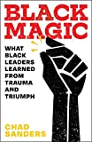 Black Magic: What Black Leaders Learned from Trauma and Triumph