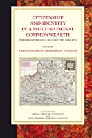 Citizenship and Identity in a Multinational Commonwealth: Poland-lithuania in Context, 1550-1772 (Studies in Central European Histories)