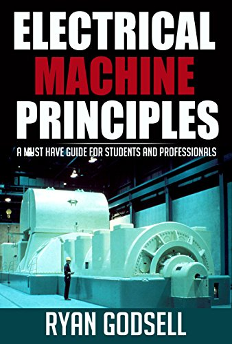 Electrical Machine Principles: A Must Have Guide for Students and Professionals (Electrical Engineering Book 1)