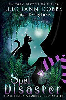 Spell Disaster (Silver Hollow Paranormal Cozy Mystery Series Book 2) by [Leighann Dobbs, Traci Douglass]
