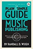 The Plain and Simple Guide to Music Publishing: What You Need to Know About Protecting and Profiting from...