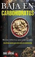Baja En Carbohidratos: Recetas definitivas para principiantes (50 ultimas recetas para dieta baja en carbohidratos)