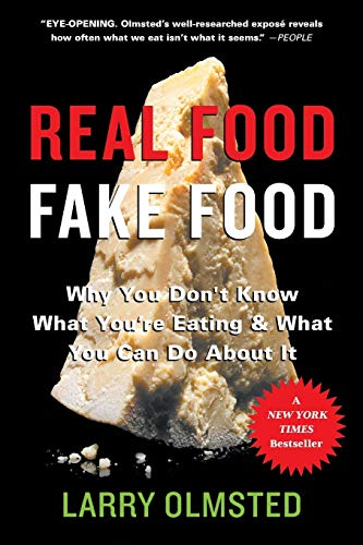 Real Food/Fake Food Why You Don't Know What You're Eating and What You Can Do About It