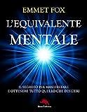 L'equivalente mentale: La formula segreta per manifestare e ottenere tutto quello che desideri (Lux vita)