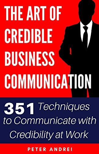 Compare Textbook Prices for The Art of Credible Business Communication: 351 Techniques to Communicate With Credibility at Work Speak for Success  ISBN 9798633493887 by Andrei, Peter