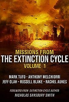 Missions from the Extinction Cycle (Volume 1) by [Mark Tufo, Rachel Aukes, Anthony Melchiorri, Russell Blake, Jeff Olah, Nicholas Sansbury Smith]