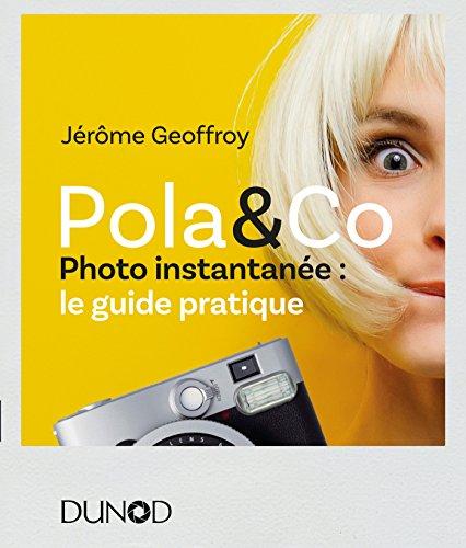 Pola & Co - Photo instantanée : le guide pratique: Photo instantanée : le guide pratique