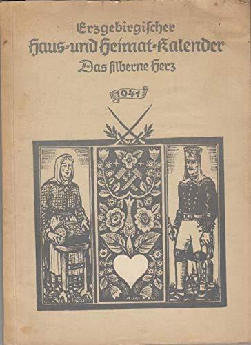 Erzgebirgischer Haus- und Heimat-Kalender 1941 ' Das silberne Herz. ' 32. Jahrgang.