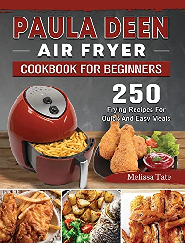Paula Deen Air Fryer Cookbook For Beginners: 250 Frying Recipes For Quick And Easy Meals