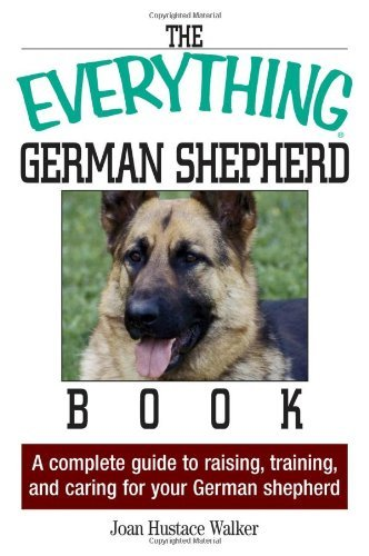 The Everything German Shepherd Book: A Complete Guide to Raising, Training, and Caring for Your German Shepherd (Everything (Pets)) by Joan Hustace Walker (2005-10-02)