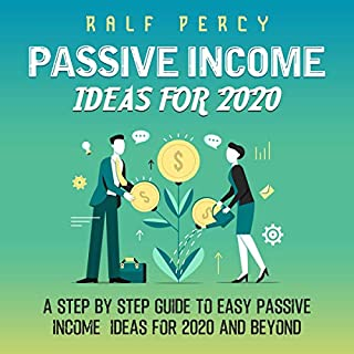 Passive Income Ideas for 2020: A Step-by-Step Guide to Easy Passive Income Ideas for 2020 and Beyond cover art