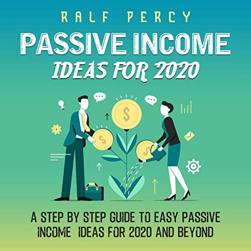 Passive Income Ideas for 2020: A Step-by-Step Guide to Easy Passive Income Ideas for 2020 and Beyond audiobook cover art