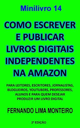 Como escrever e publicar livros digitais independentes na Amazon: Para leitores, escritores, jornalistas, blogueiros, youtubers, professores, alunos e ... digital (Como publicar livros digitais 1)
