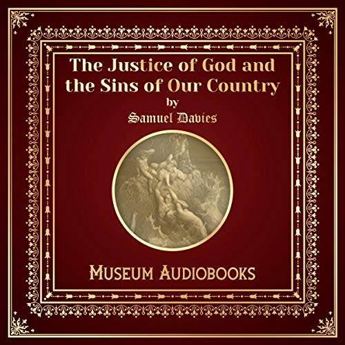 The Justice of God and the Sins of Our Country                   By:                                                                                                                                 Samuel Davies                               Narrated by:                                                                                                                                 Phillip Withers                      Length: 14 mins     Not rated yet     Overall 0.0