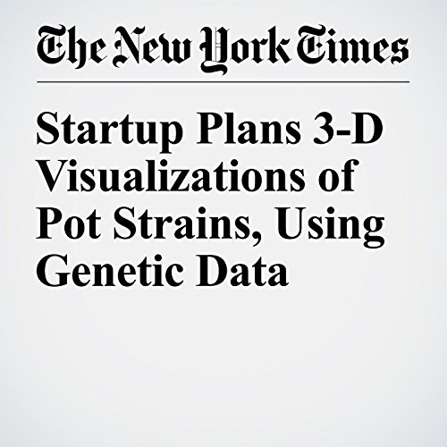 Startup Plans 3-D Visualizations of Pot Strains, Using Genetic Data audiobook cover art
