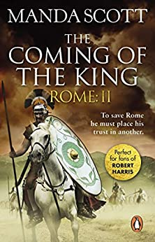 Rome: The Coming of the King (Rome 2): A compelling and gripping historical adventure that will keep you turning page after page by [M C Scott]