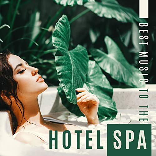 Best Music to the Hotel Spa – Massage Sessions, Luxury Spa, Be Beauty, Fragrant Oils, Incense Sticks