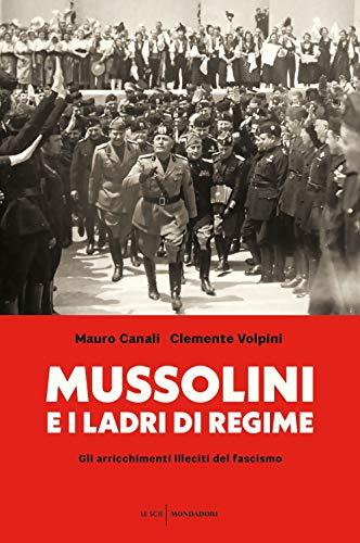 Mussolini e i ladri di regime. Gli arricchimenti illeciti del fascismo