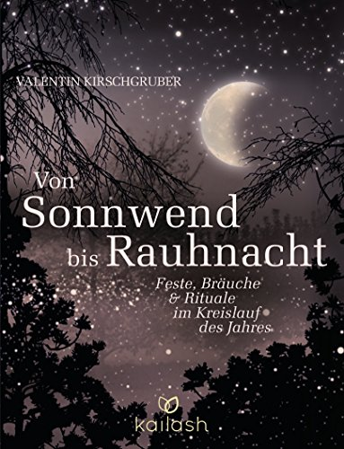 Von Sonnwend bis Rauhnacht: Feste, Bräuche & Rituale im Kreislauf des Jahres