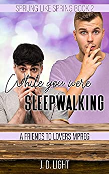 While You Were Sleepwalking: A Friends to Lovers MPreg (Sprung Like Spring Book 2) Review