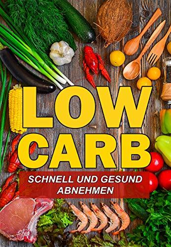 Low Carb Rezepte - Schnell und Gesund abnehmen (low carb rezepte,schnell abnehmen,low carb kochbuch,abnehmen ohne sport,gesund abnehmen,low carb frühstück,low carb gerichte)