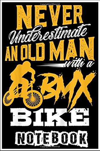 Notebook: Funny Never Underestimate an Old Man with a BMX Bike T Notebook 6x9 inch 100 pages
