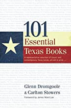 101 Essential Texas Books: A Representative Selection of Classic and Contemporary Texas Books, All Still in Print