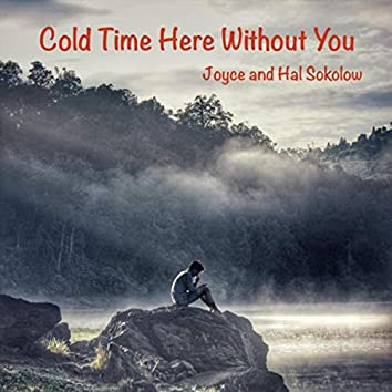Cold Time Here Without You (feat. Hal Sokolow)
