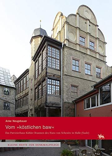 Vom »köstlichen baw«. Das Patrizierhaus Kühler Brunnen des Hans von Schenitz in Halle (Saale) (Kleine Hefte zur Denkmalpflege 14)