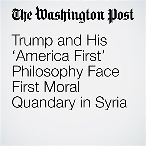 Trump and His 'America First' Philosophy Face First Moral Quandary in Syria copertina
