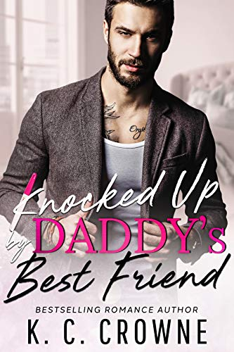 Knocked Up by Daddy's Best Friend: A Secret Baby Romance