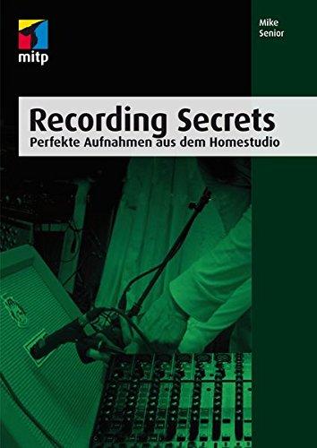 Recording Secrets: Perfekte Aufnahmen aus dem Homestudio (mitp Audio)