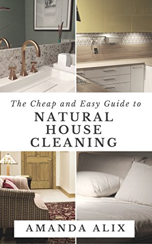 Book: The Cheap and Easy Guide to Natural House Cleaning - Reduce, Reuse and Recycle Your Way to a Spotless Home by Amanda Alix