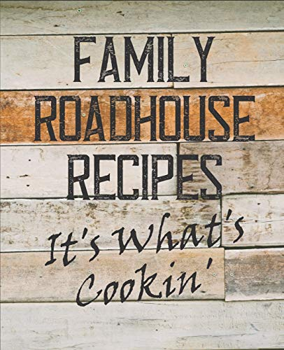 Family Roadhouse Recipes It's What's Cookin': A Blank Recipe Book To Write In:Organize All Your Favorite Recipes In One Custom Cookbook Journal: Save Family Favorite Recipes
