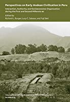 Perspectives on Early Andean Civilization in Peru: Interaction, Authority, and Socioeconomic Organization during the First and Second Millennia B.C. (Yale University Publications in Anthropology)