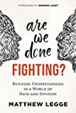 Image of Are We Done Fighting?: Building Understanding in a World of Hate and Division