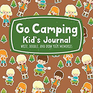 Go Camping Kid's Journal Write, Doodle, and Draw Your Memories: Cute Camp Scouts Cover for Boys and Girls to Record Nature Adventures