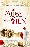 Die Muse von Wien: Roman (Mutige Frauen zwischen Kunst und Liebe 6)