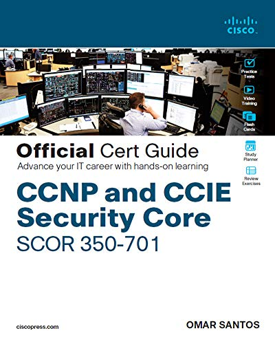 CCNP and CCIE Security Core SCOR 350-701 Official Cert Guide: Implementing and Operating Cisco Security Core Technologies