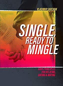 Single and Ready to Mingle: Gods principles for relating, dating & mating by [Vladimir Savchuk]